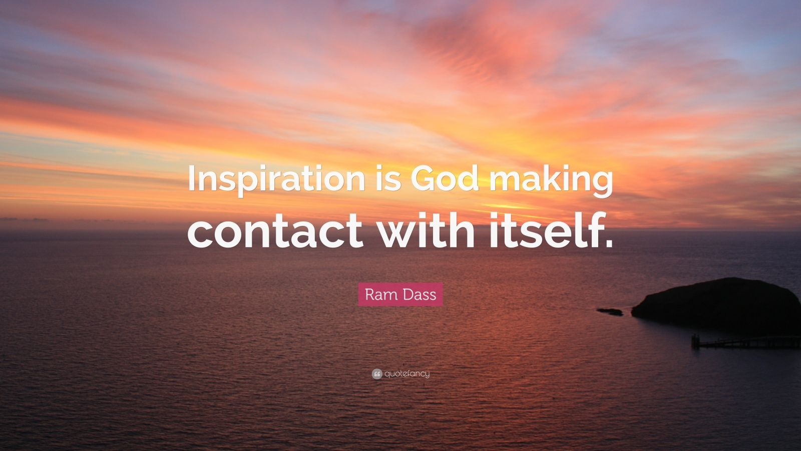 "Ram Dass Quote: ""Inspiration is God making contact with itself."""