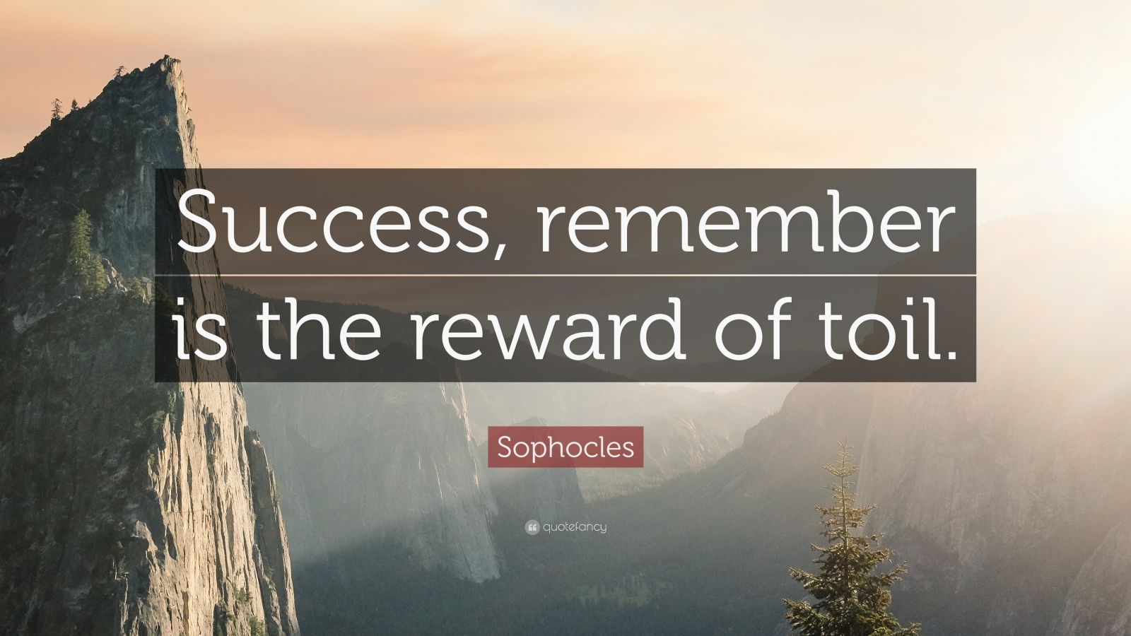 "Sophocles Quote: ""Success, remember is the reward of toil."""