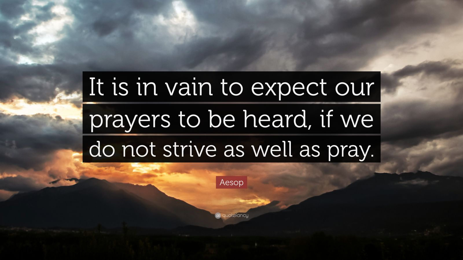 "Aesop Quote: ""It is in vain to expect our prayers to be heard, if we do not strive as well as pray."""