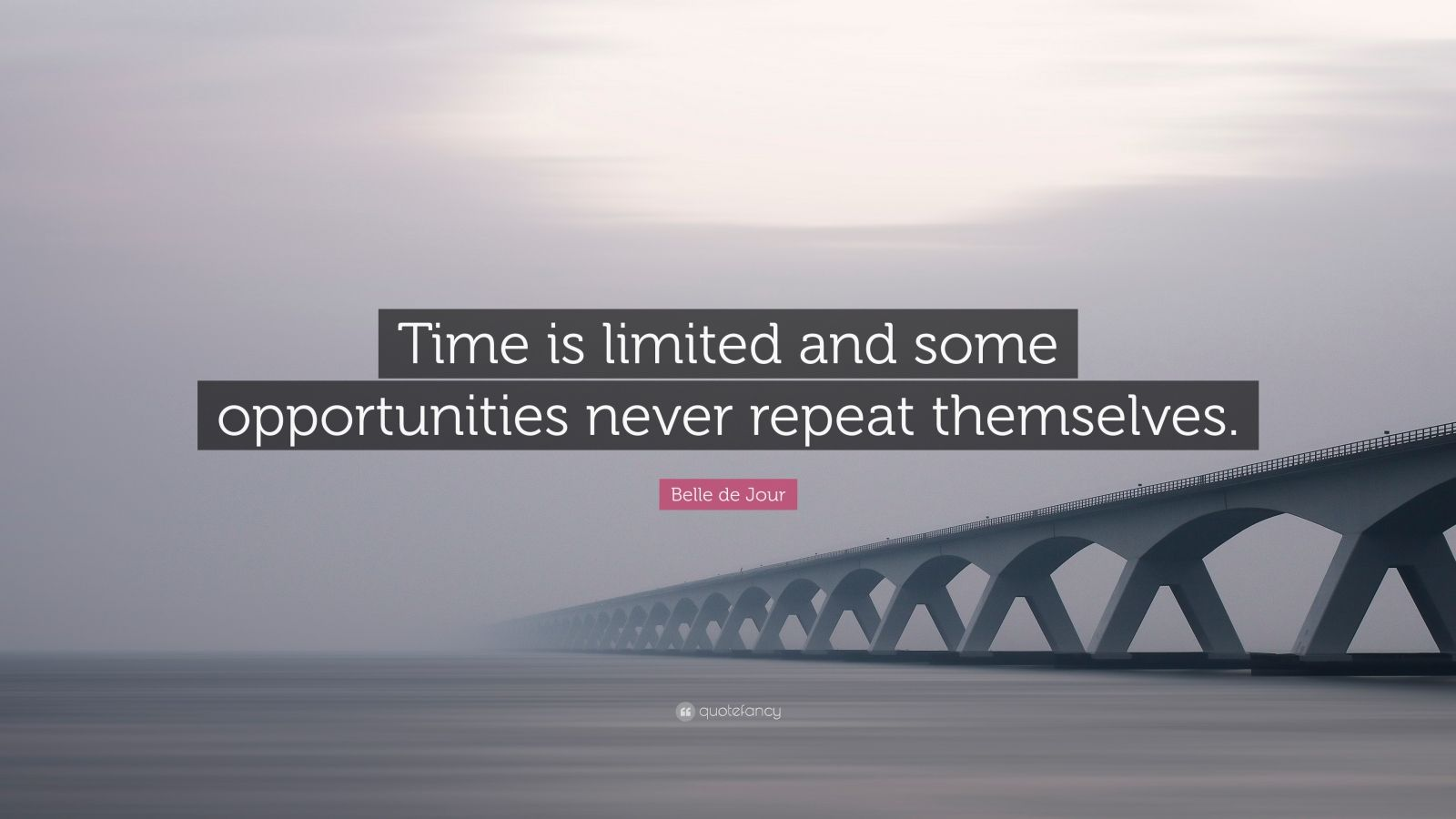 "Belle de Jour Quote: ""Time is limited and some opportunities never repeat themselves."""