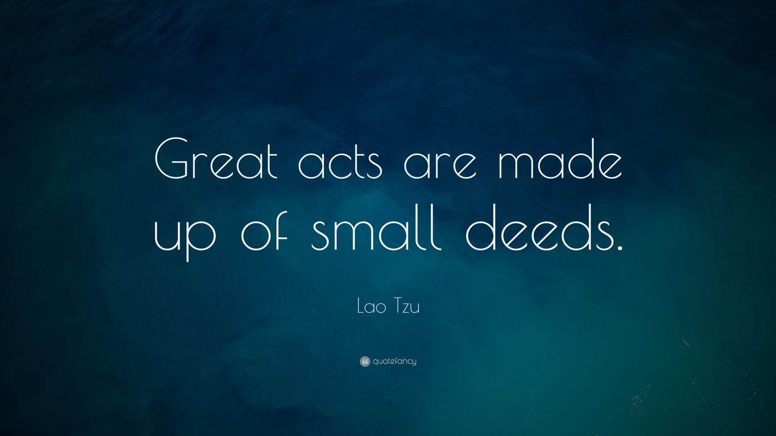 """Lao Tzu Quote: """"Great acts are made up of small deeds."""""""