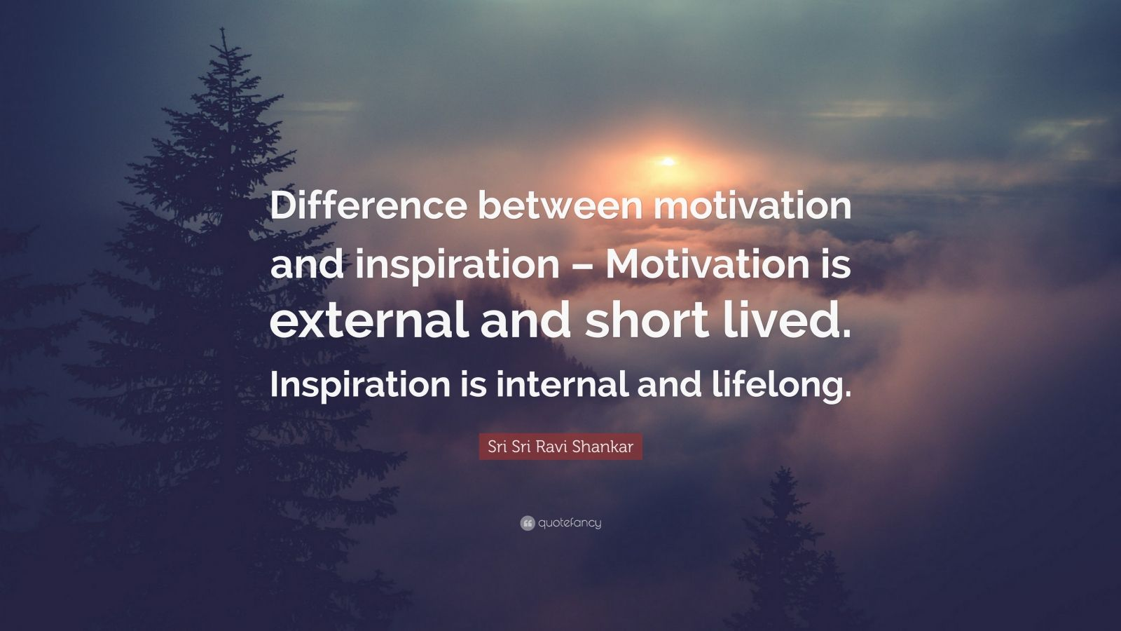 "Sri Sri Ravi Shankar Quote: ""Difference between motivation and inspiration – Motivation is external and short lived. Inspiration is internal and lifelong."""