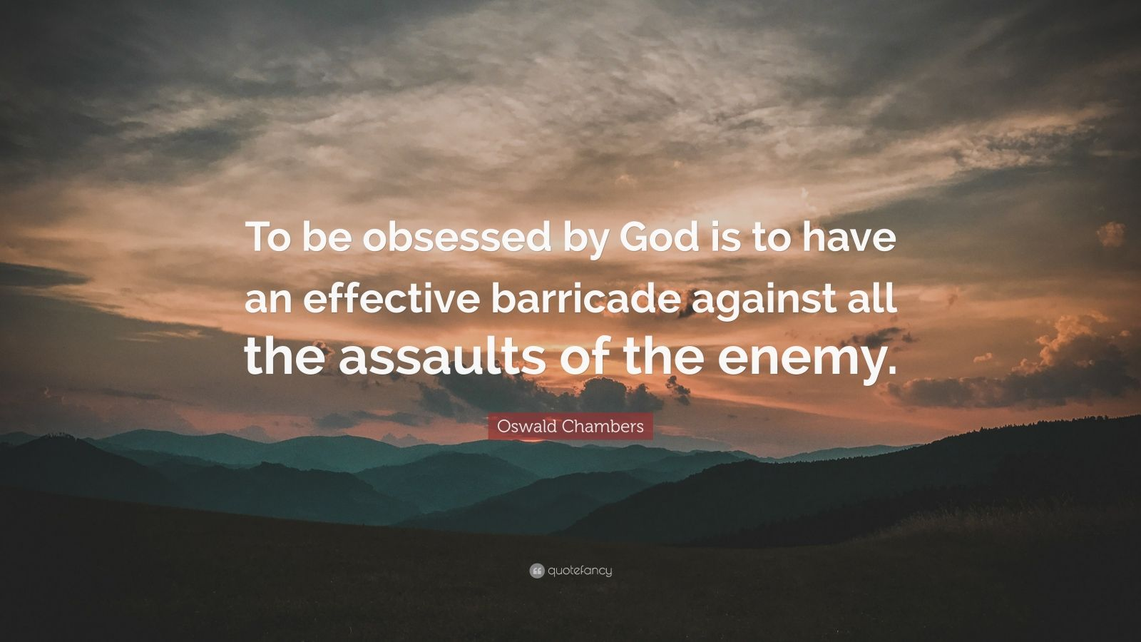 """Oswald Chambers Quote: """"To be obsessed by God is to have an effective barricade against all the assaults of the enemy."""""""