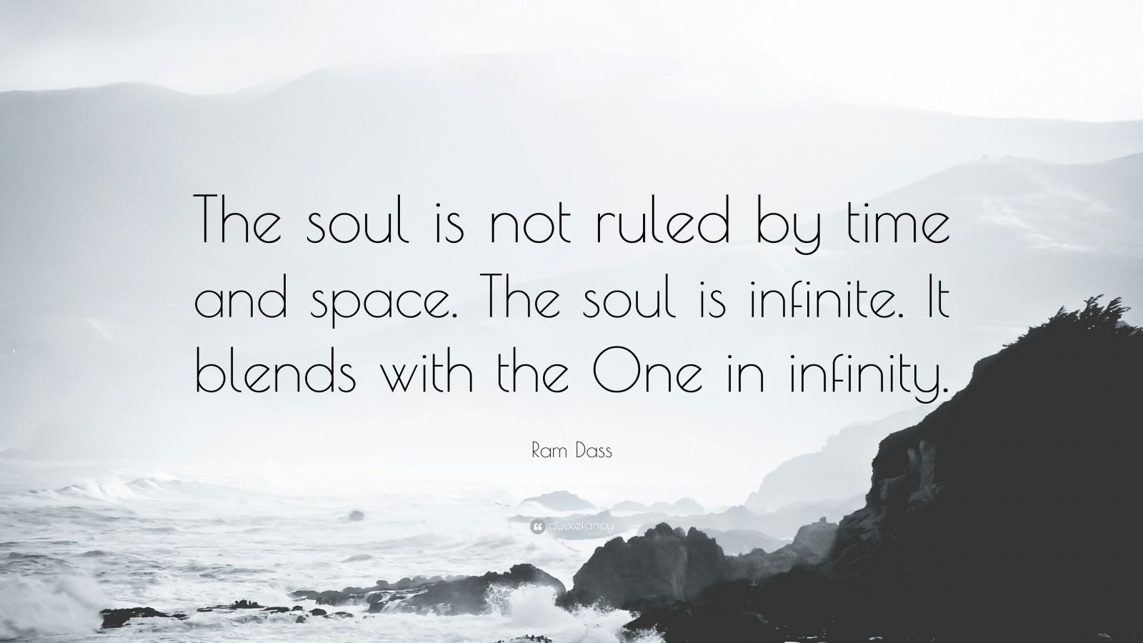 """Ram Dass Quote: """"The soul is not ruled by time and space. The soul is infinite. It blends with the One in infinity."""""""