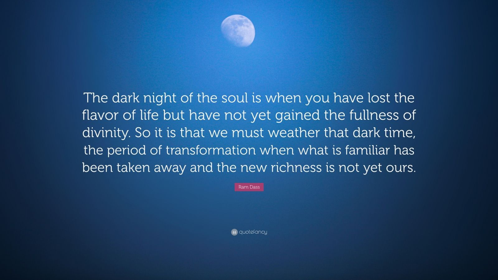 Ram Dass Quote The Dark Night Of The Soul Is When You