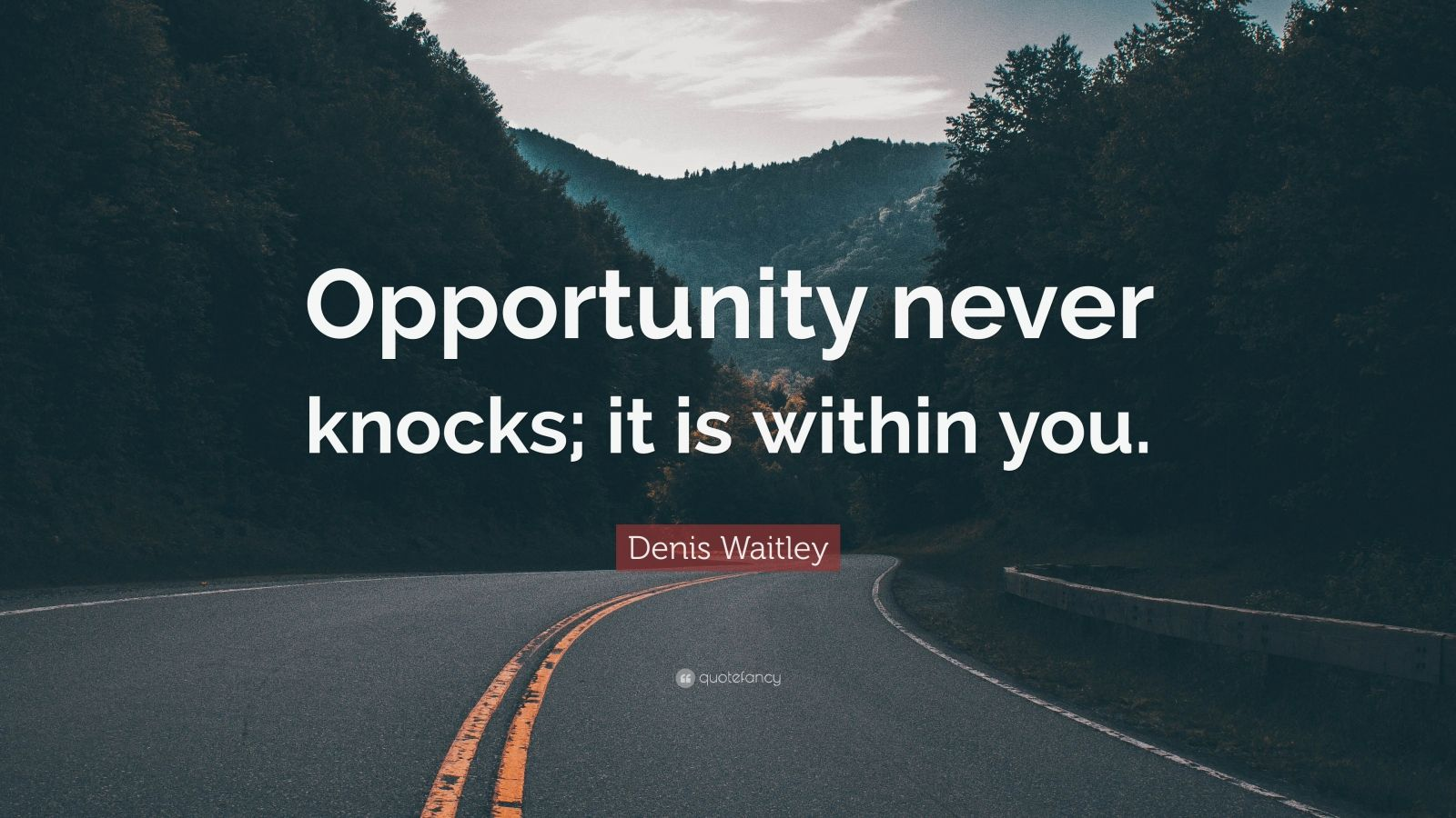 """Denis Waitley Quote: """"Opportunity never knocks; it is within you."""""""
