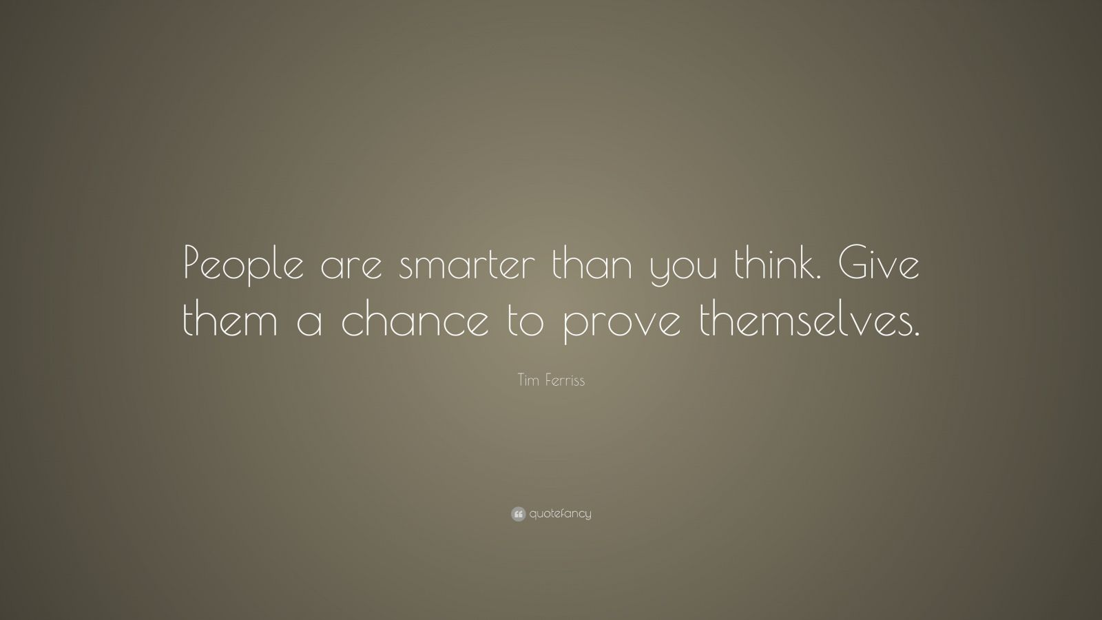 """Smarter Than You Think Quote: Tim Ferriss Quote: """"People Are Smarter Than You Think"""
