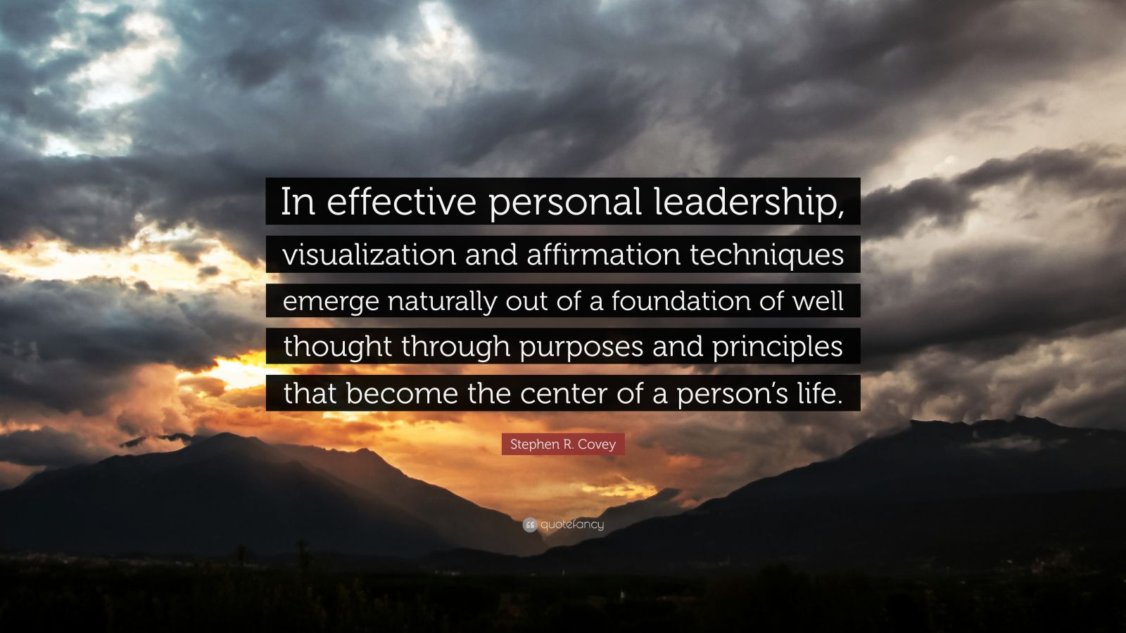 "Stephen R. Covey Quote: ""In effective personal leadership, visualization and affirmation techniques emerge naturally out of a foundation of well thought through purposes and principles that become the center of a person's life."""