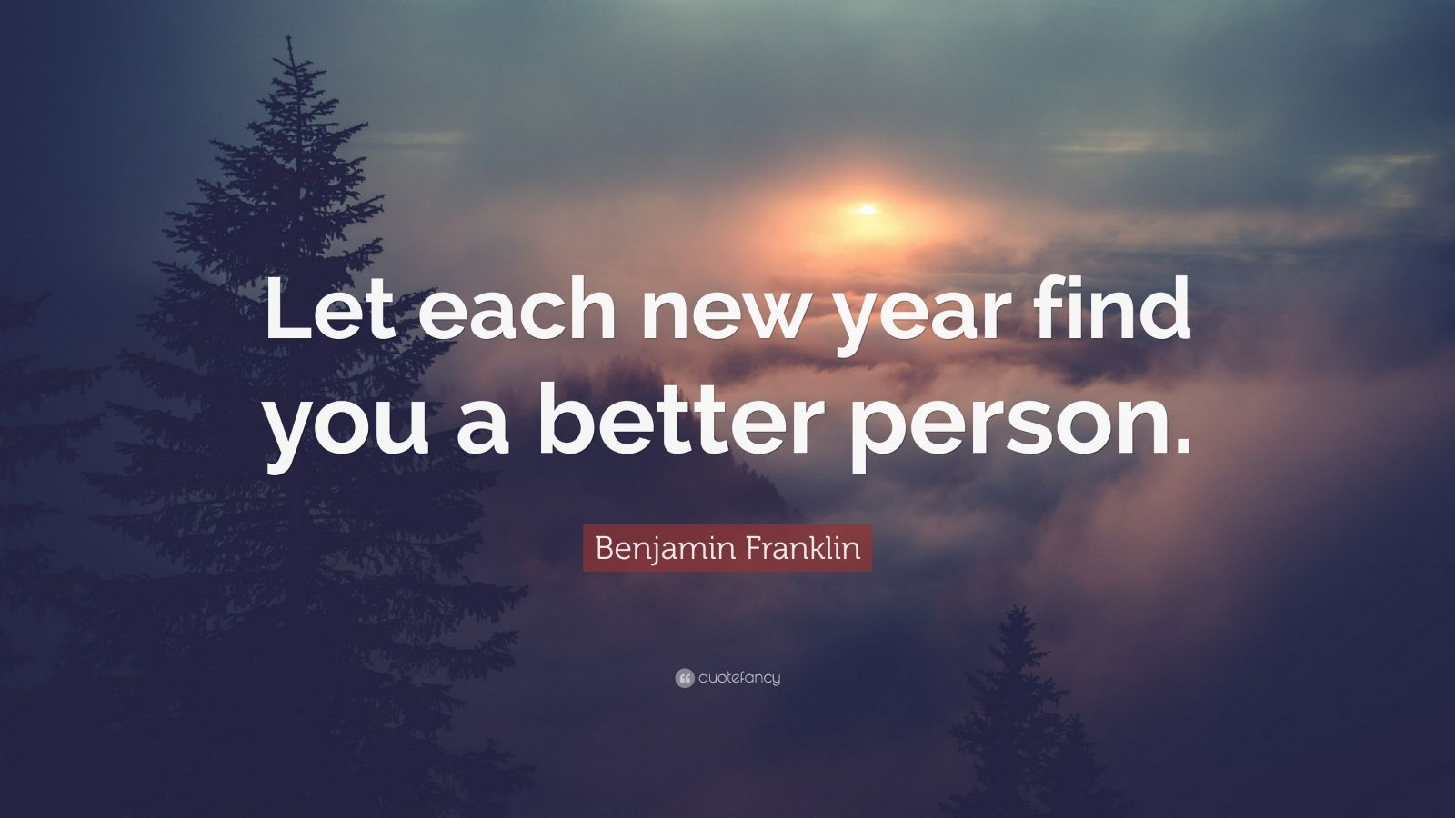 "Benjamin Franklin Quote: ""Let each new year find you a better person."""