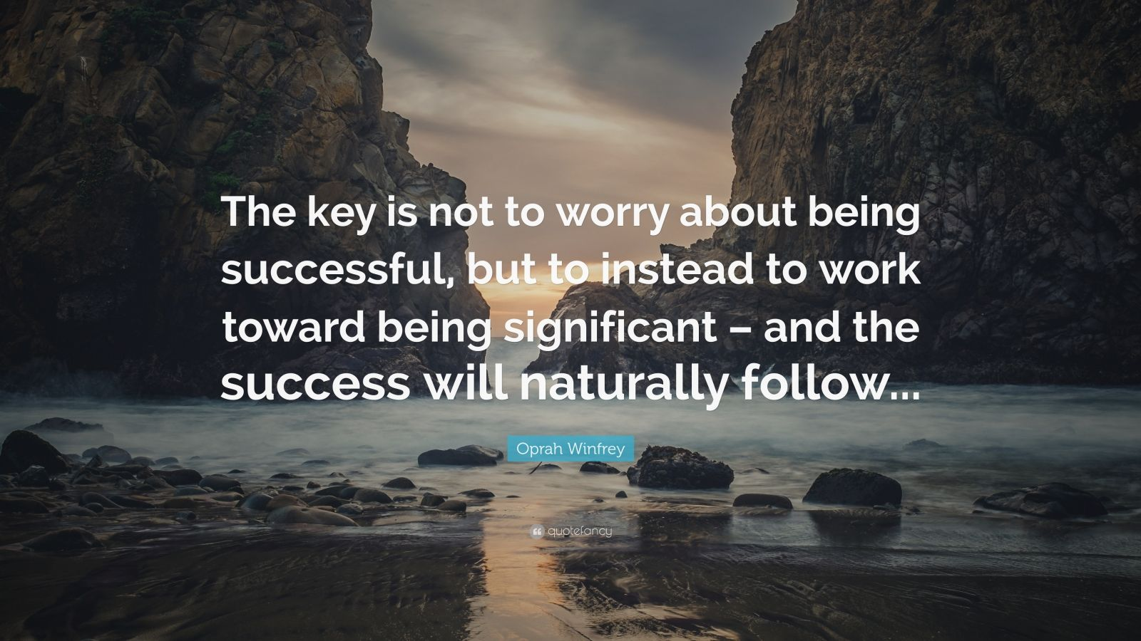 """Oprah Winfrey Quote: """"The key is not to worry about being successful, but to instead to work toward being significant – and the success will naturally follow..."""""""