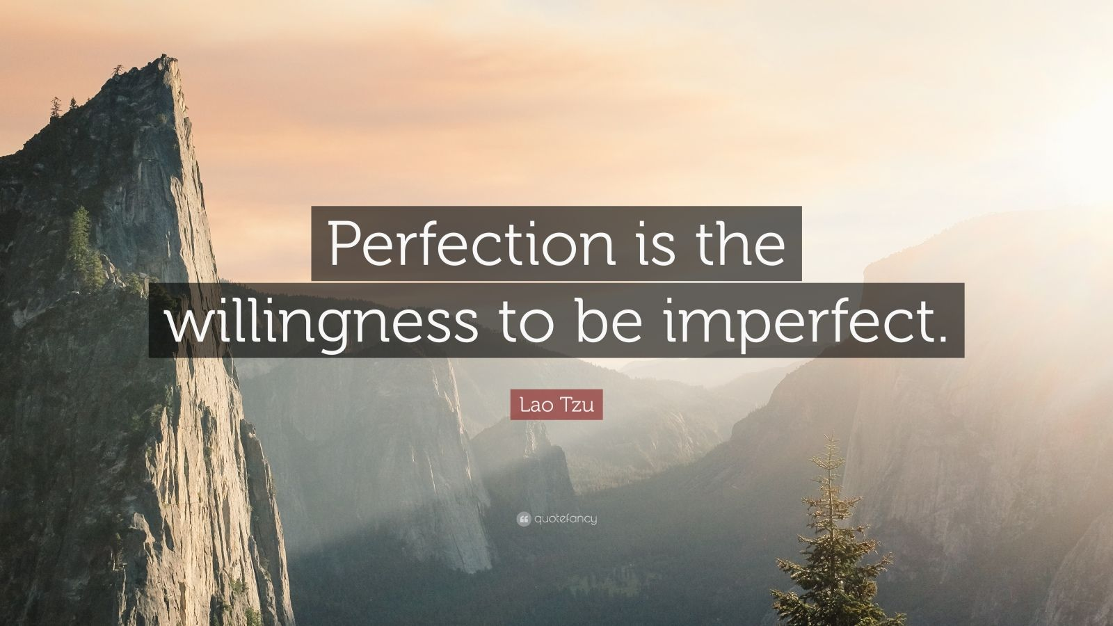 "Lao Tzu Quote: ""Perfection is the willingness to be imperfect."""