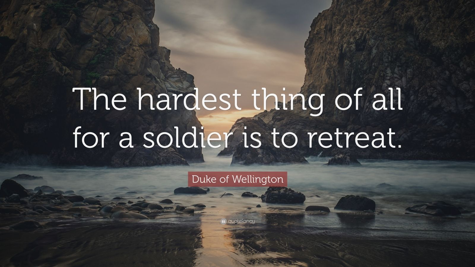 """Duke of Wellington Quote: """"The hardest thing of all for a soldier is to retreat."""""""