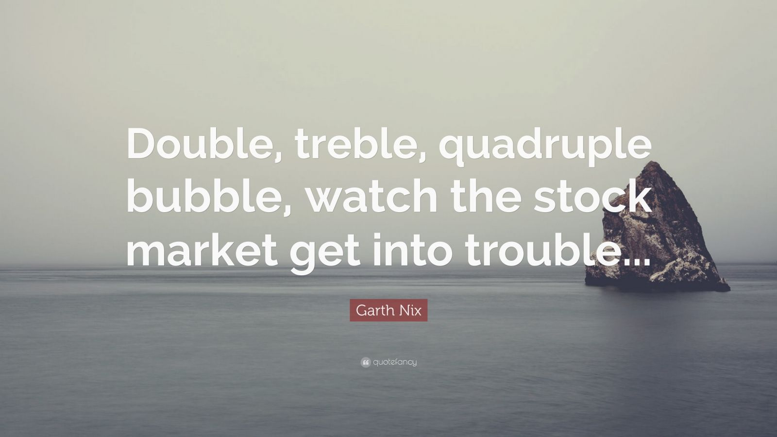 "Double The Trouble Quotes: Garth Nix Quote: ""Double, Treble, Quadruple Bubble, Watch"