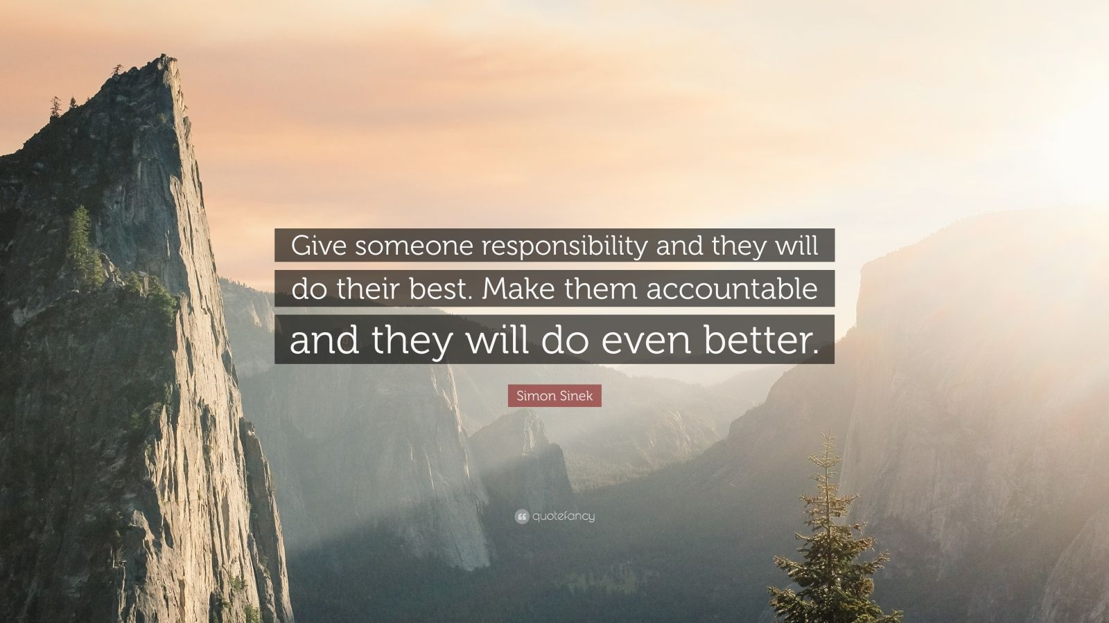 """Simon Sinek Quote: """"Give someone responsibility and they will do their best. Make them accountable and they will do even better."""""""