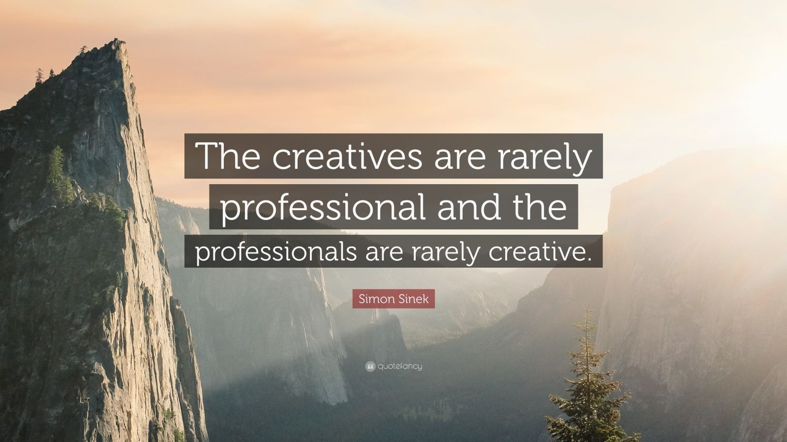 """Simon Sinek Quote: """"The creatives are rarely professional and the professionals are rarely creative."""""""