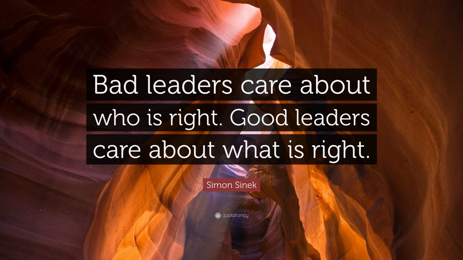 "Simon Sinek Quote: ""Bad leaders care about who is right. Good leaders care about what is right."""