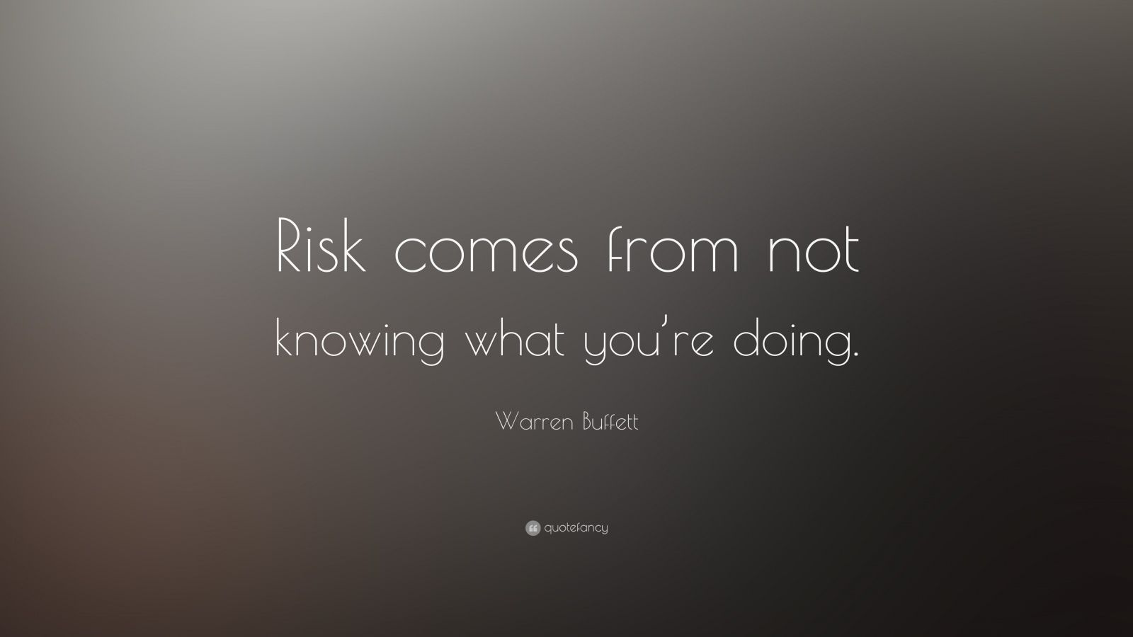 "Warren Buffett Quote: ""Risk comes from not knowing what you're doing."""