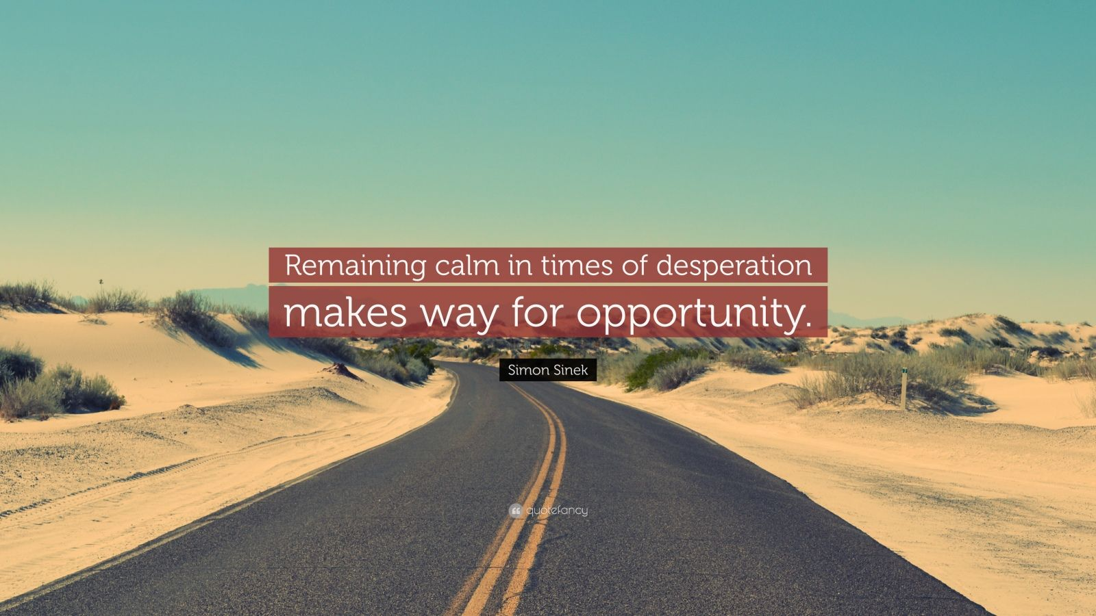 "Simon Sinek Quote: ""Remaining calm in times of desperation makes way for opportunity."""