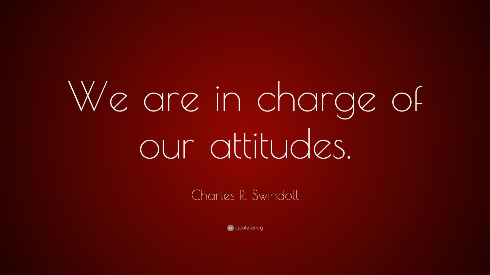 "Charles R. Swindoll Quote: ""We are in charge of our attitudes."""