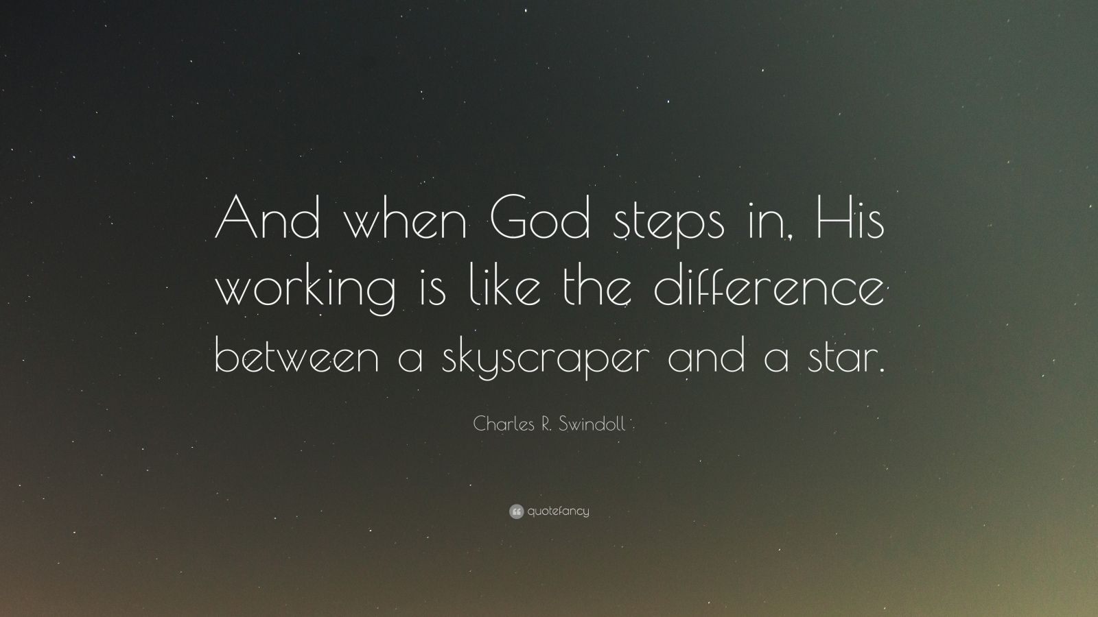 "Charles R. Swindoll Quote: ""And when God steps in, His working is like the difference between a skyscraper and a star."""