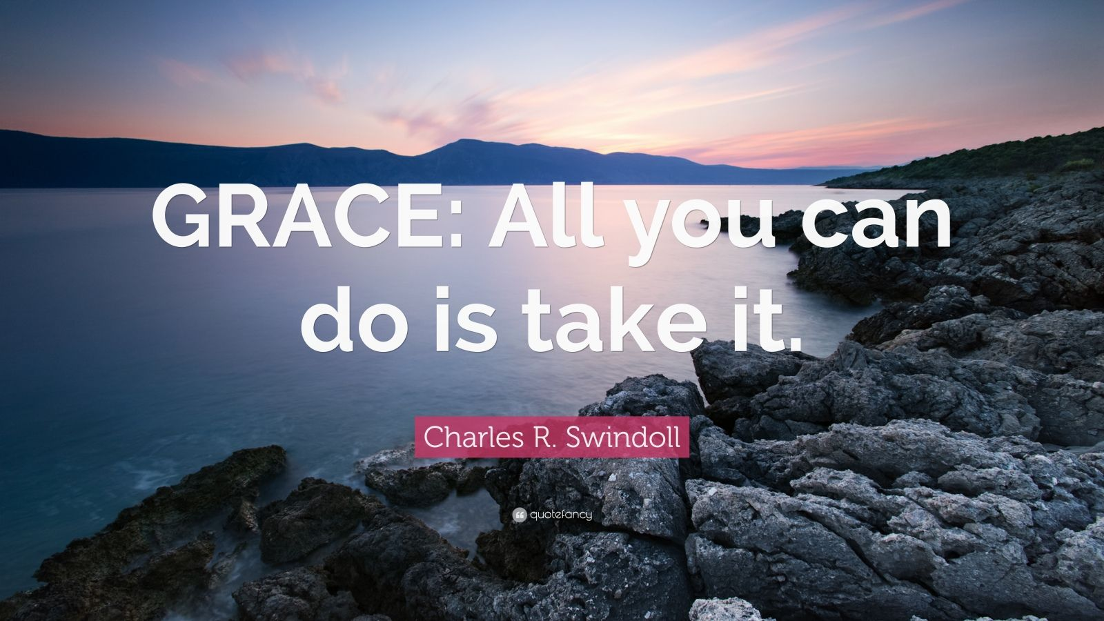 """Charles R. Swindoll Quote: """"GRACE: All you can do is take it."""""""