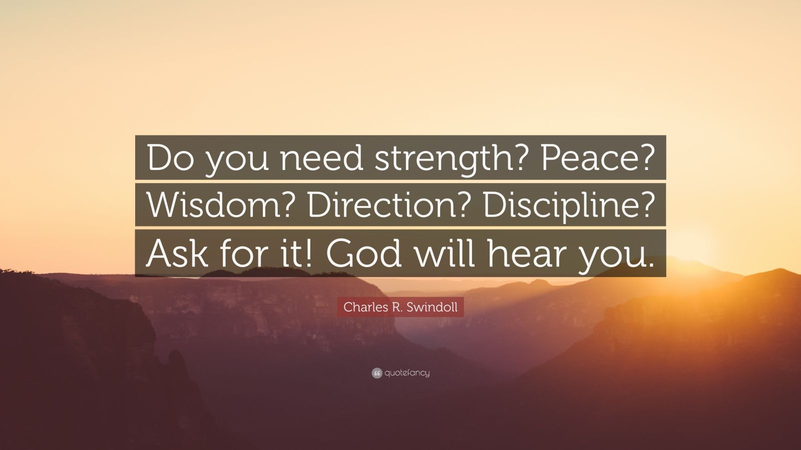 """Charles R. Swindoll Quote: """"Do you need strength? Peace? Wisdom? Direction? Discipline? Ask for it! God will hear you."""""""