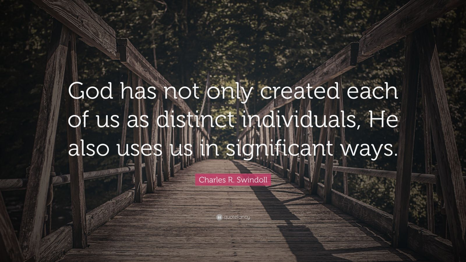 "Charles R. Swindoll Quote: ""God has not only created each of us as distinct individuals, He also uses us in significant ways."""