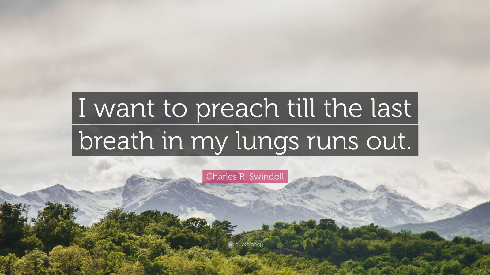 "Charles R. Swindoll Quote: ""I want to preach till the last breath in my lungs runs out."""