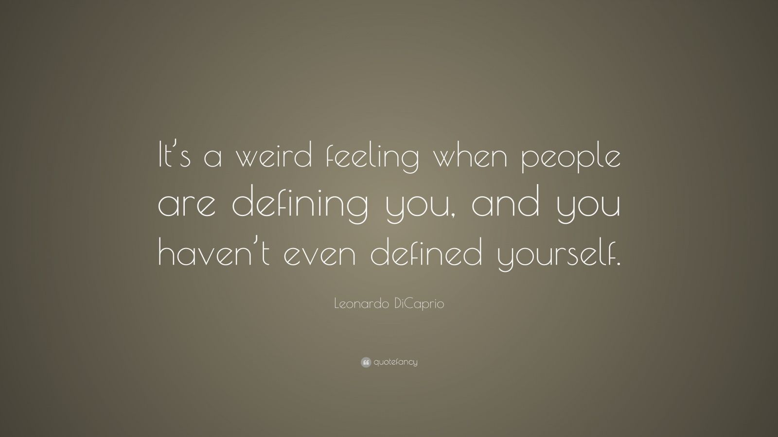 "Leonardo DiCaprio Quote: ""It's a weird feeling when people are defining you, and you haven't even defined yourself."""