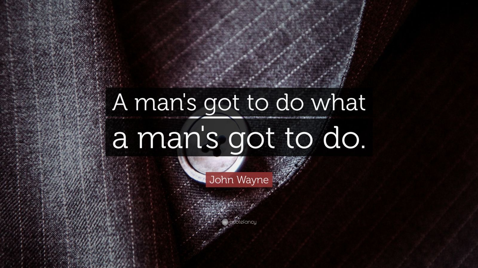 "John Wayne Quote: ""A man's got to do what a man's got to do."""