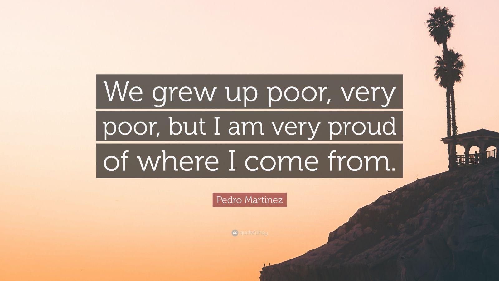 "Pedro Martinez Quote: ""We Grew Up Poor, Very Poor, But I"