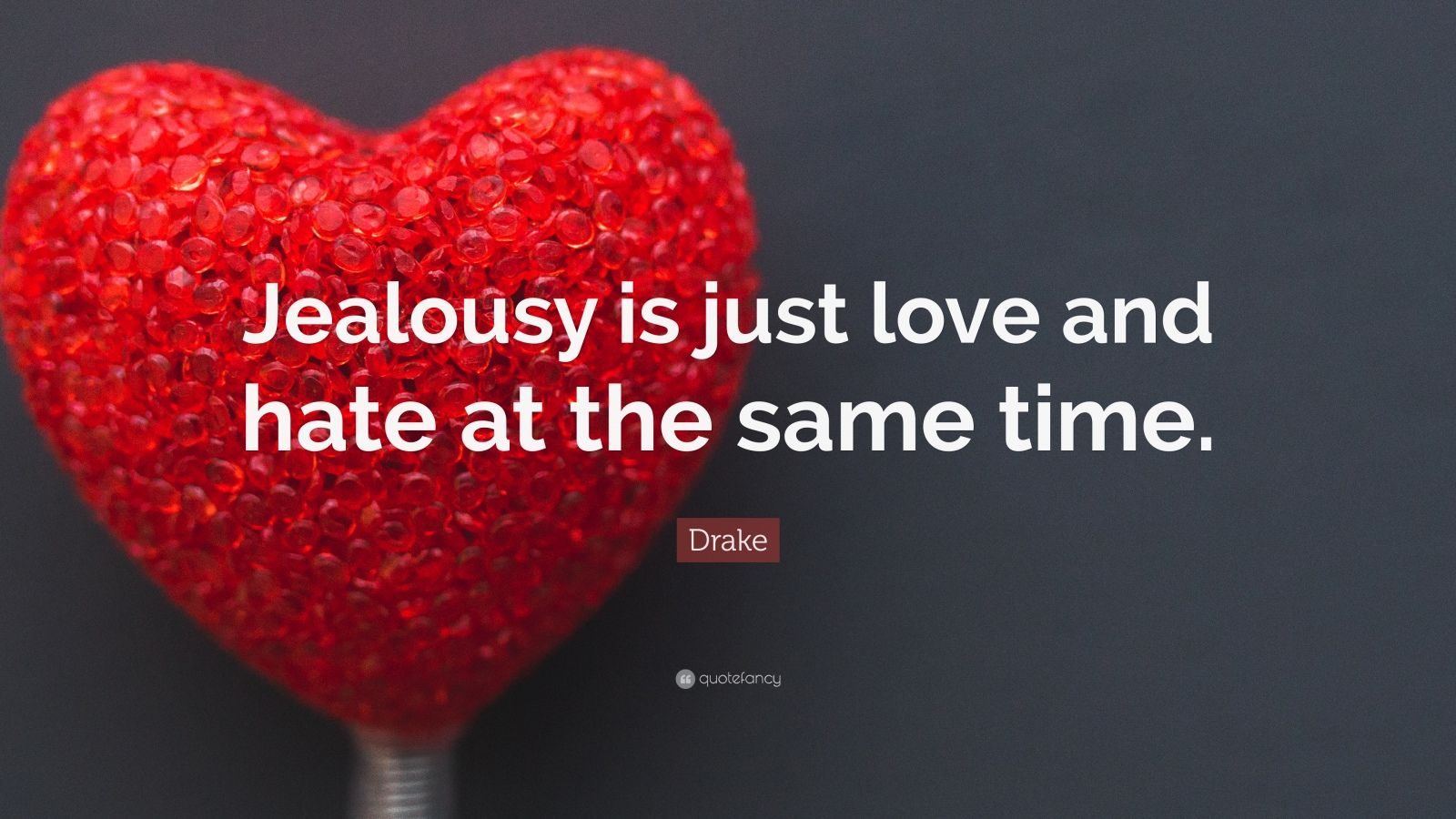 love and jealousy Love vibrates very fast, whereas fear-based emotions (think jealousy, possessiveness, hatred, greed, etc) vibrate very slowly when you love completely and unconditionally, there is no fear involved.