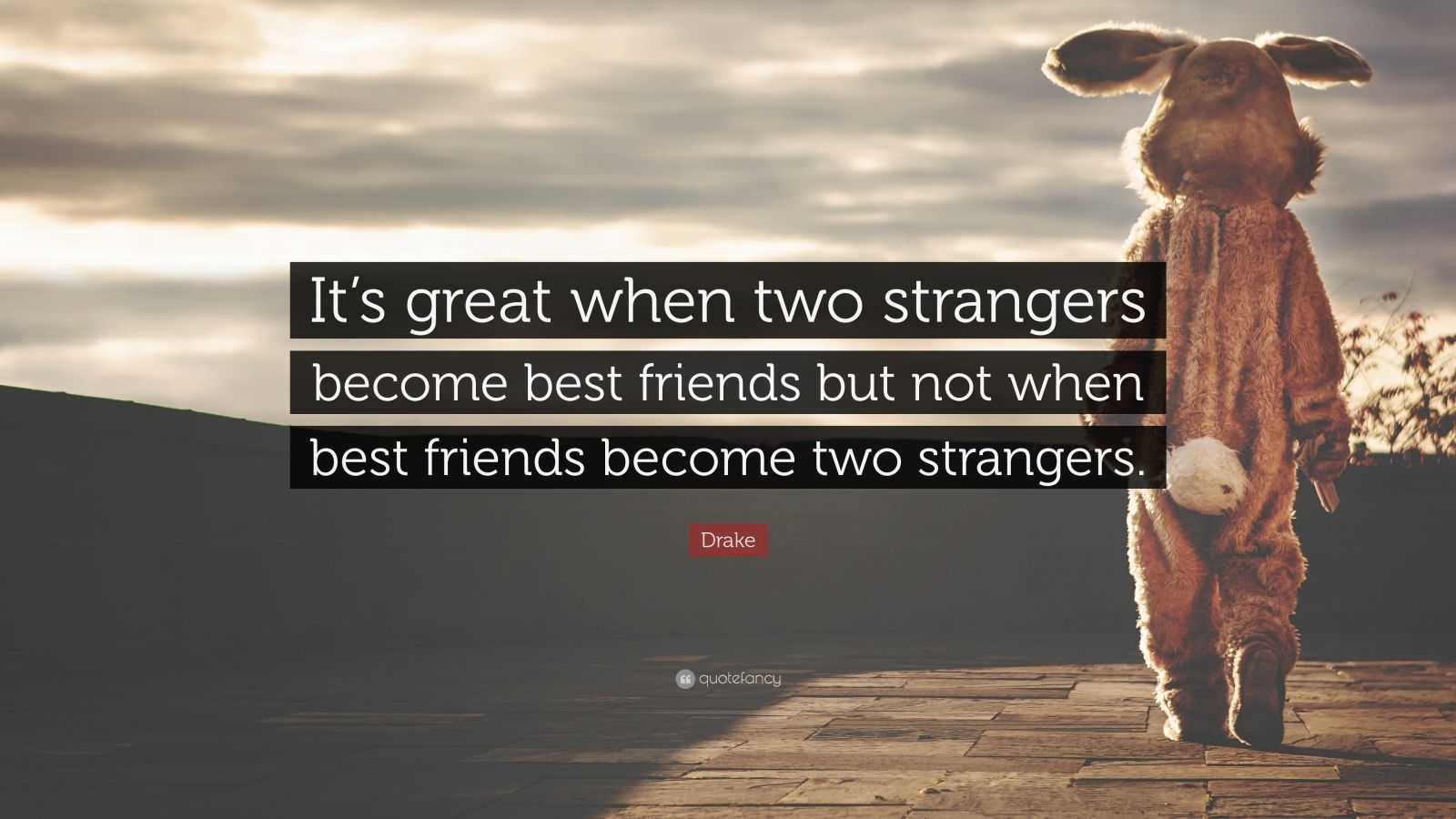 """Drake Quote: """"It's great when two strangers become best friends but not when best friends become two strangers."""""""