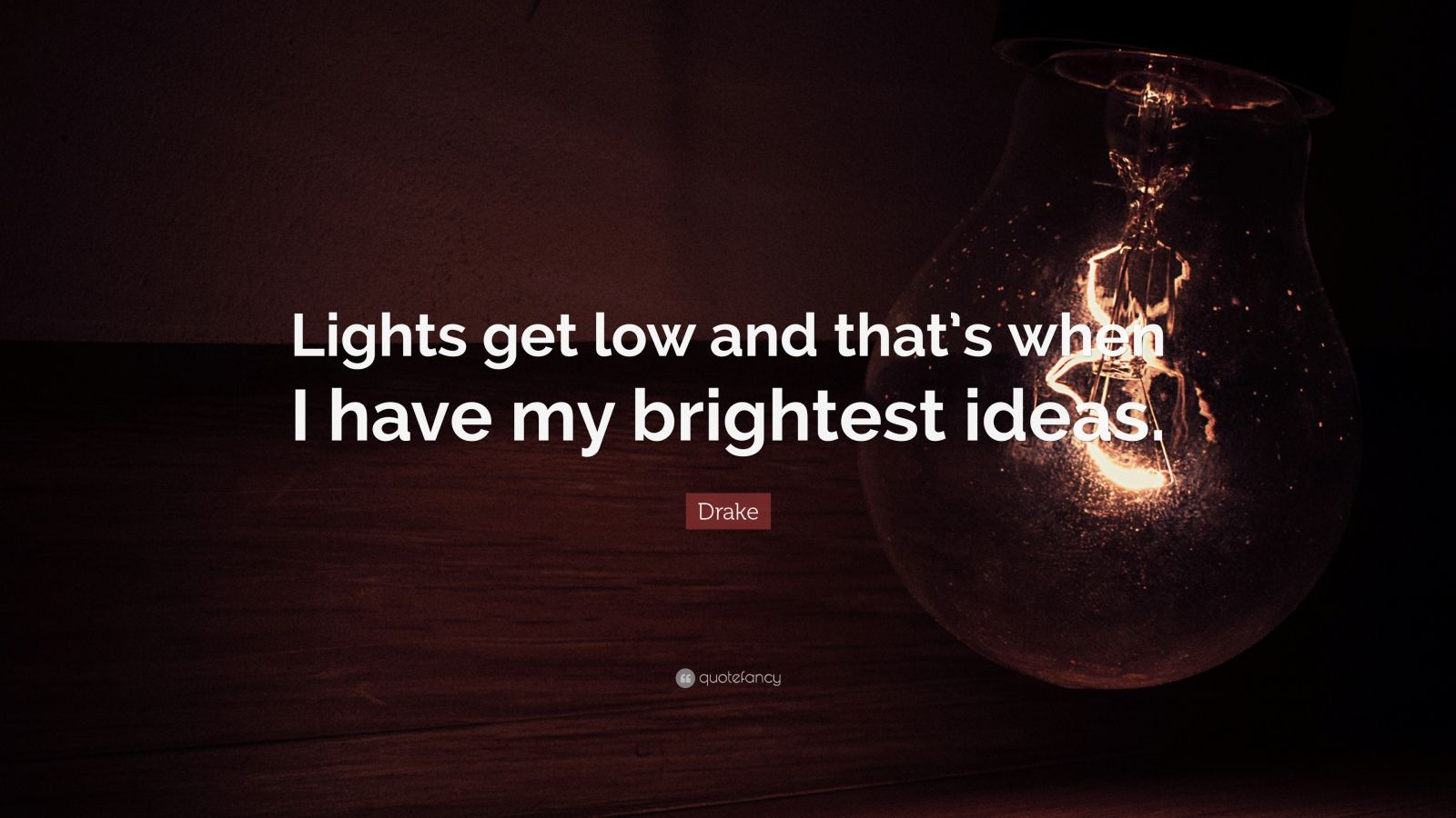 "Drake Quote: ""Lights get low and that's when I have my brightest ideas."""