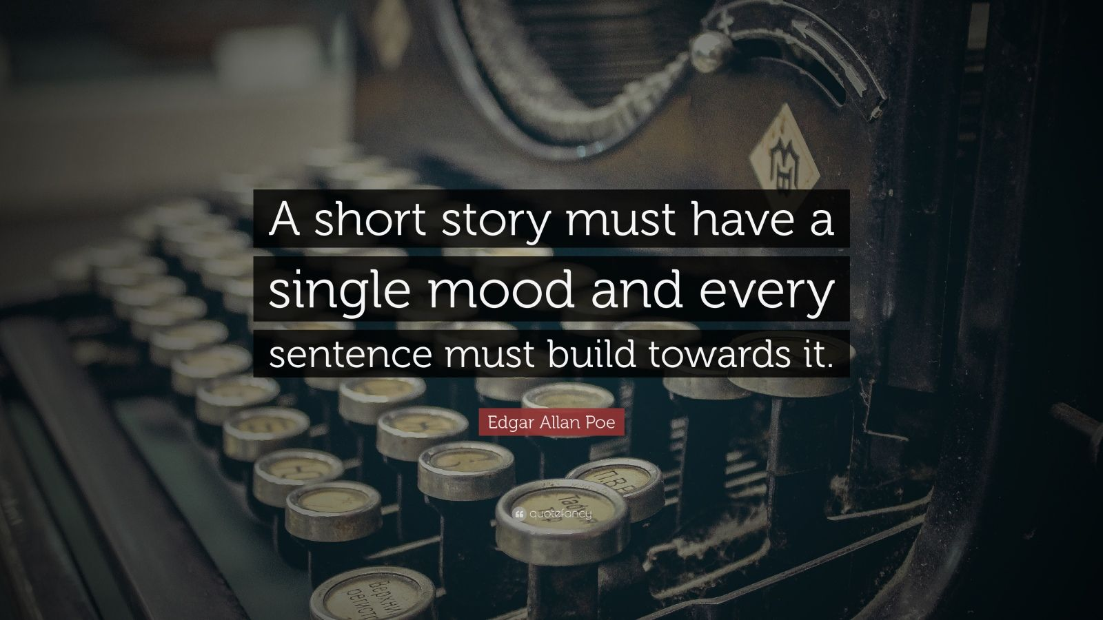 """Quotes About Short Stories: Edgar Allan Poe Quote: """"A Short Story Must Have A Single"""
