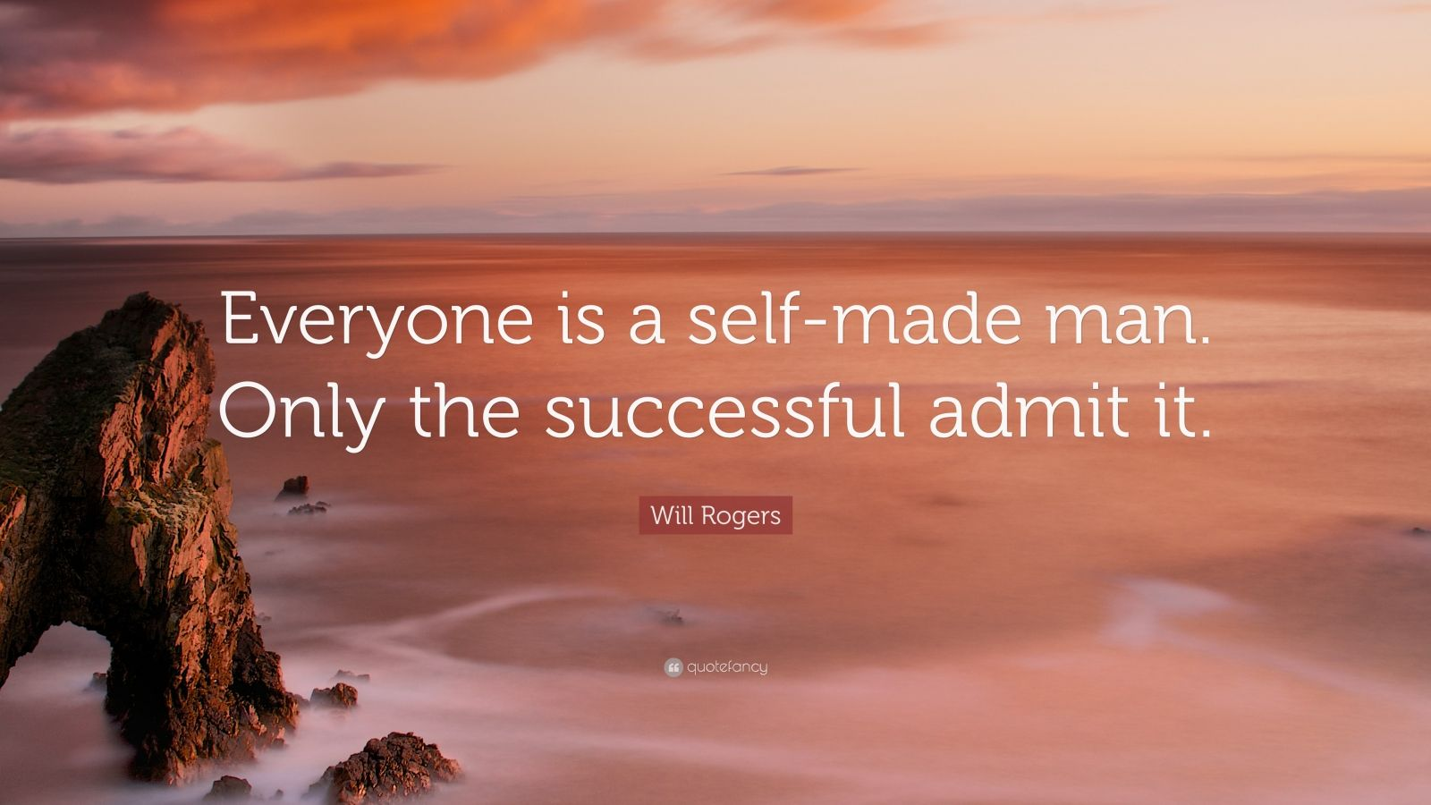 "Will Rogers Quote: ""Everyone is a self-made man. Only the successful admit it."""