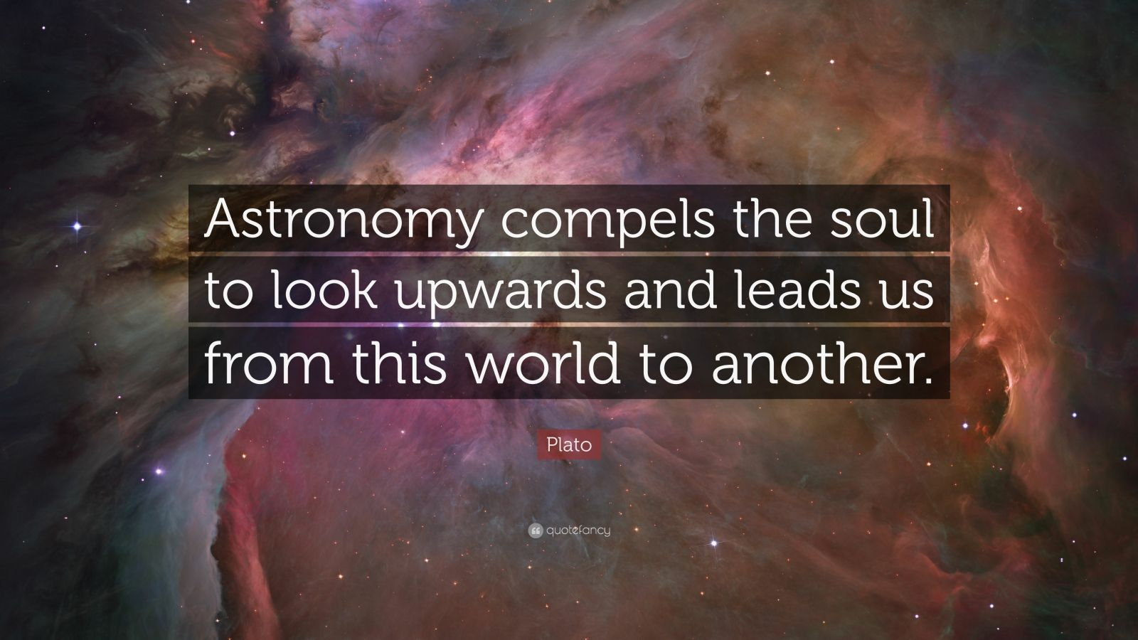 """Plato Quote: """"Astronomy compels the soul to look upwards and leads us from this world to another."""""""