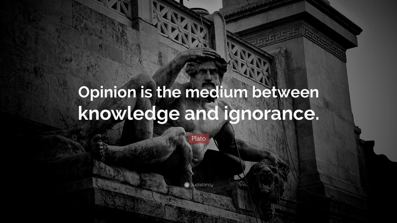 "Plato Quote: ""Opinion is the medium between knowledge and ignorance."""