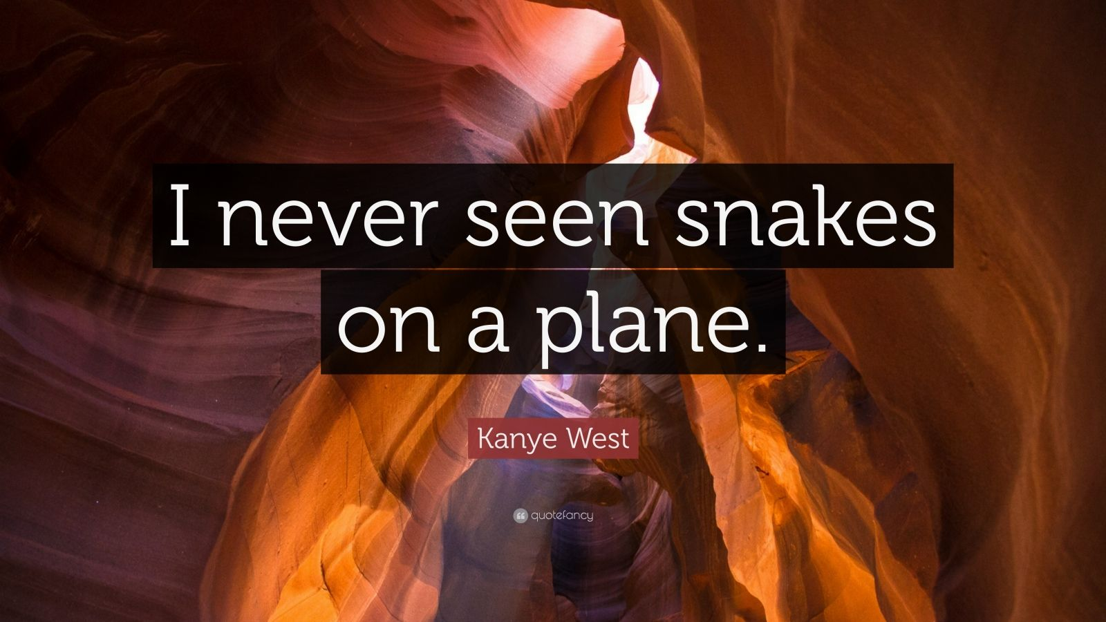 """Kanye West Quote: """"I never seen snakes on a plane."""""""