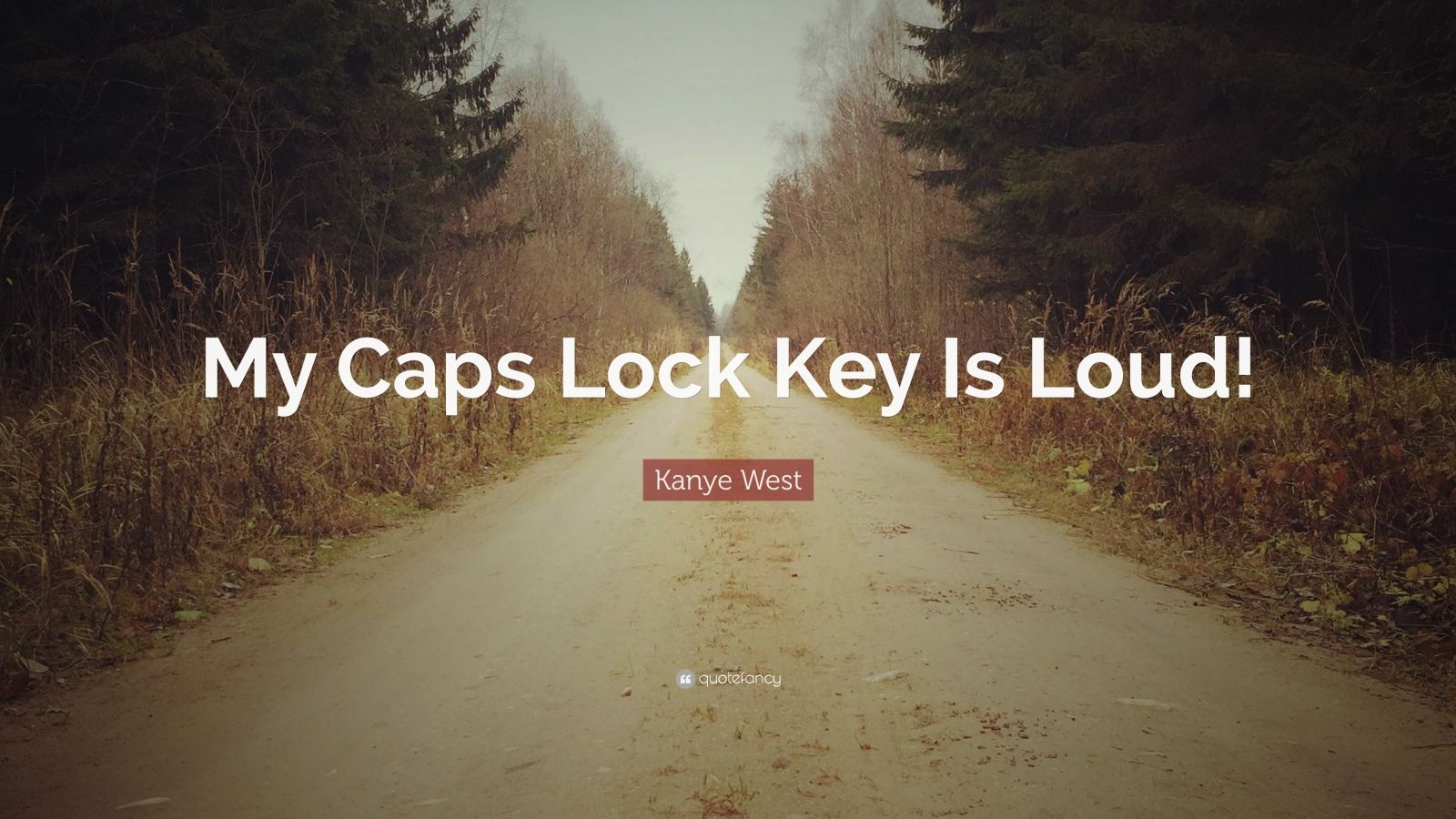 "Kanye West Quote: ""My Caps Lock Key Is Loud!"""