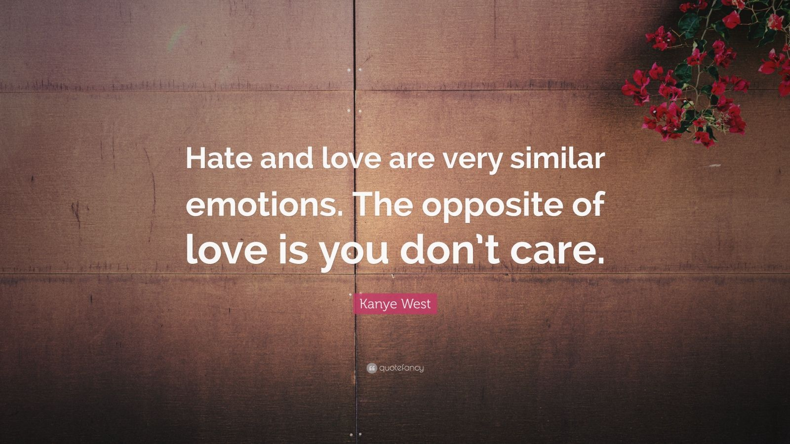 """Kanye West Quote: """"Hate and love are very similar emotions. The opposite of love is you don't care."""""""