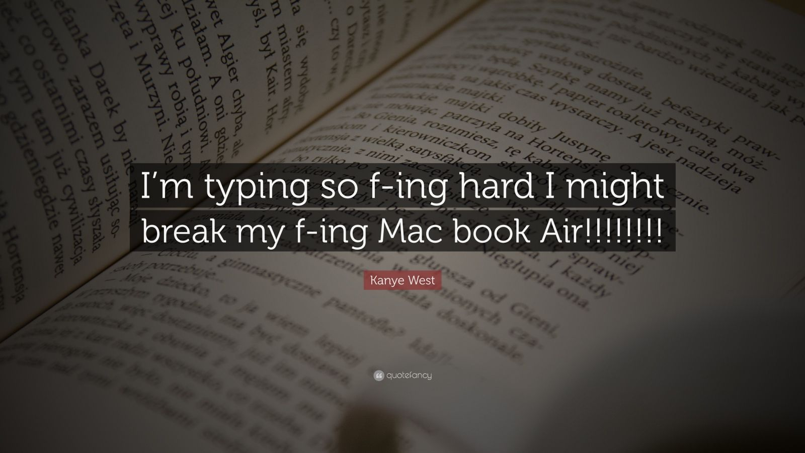 "Kanye West Quote: ""I'm typing so f-ing hard I might break my f-ing Mac book Air!!!!!!!!"""