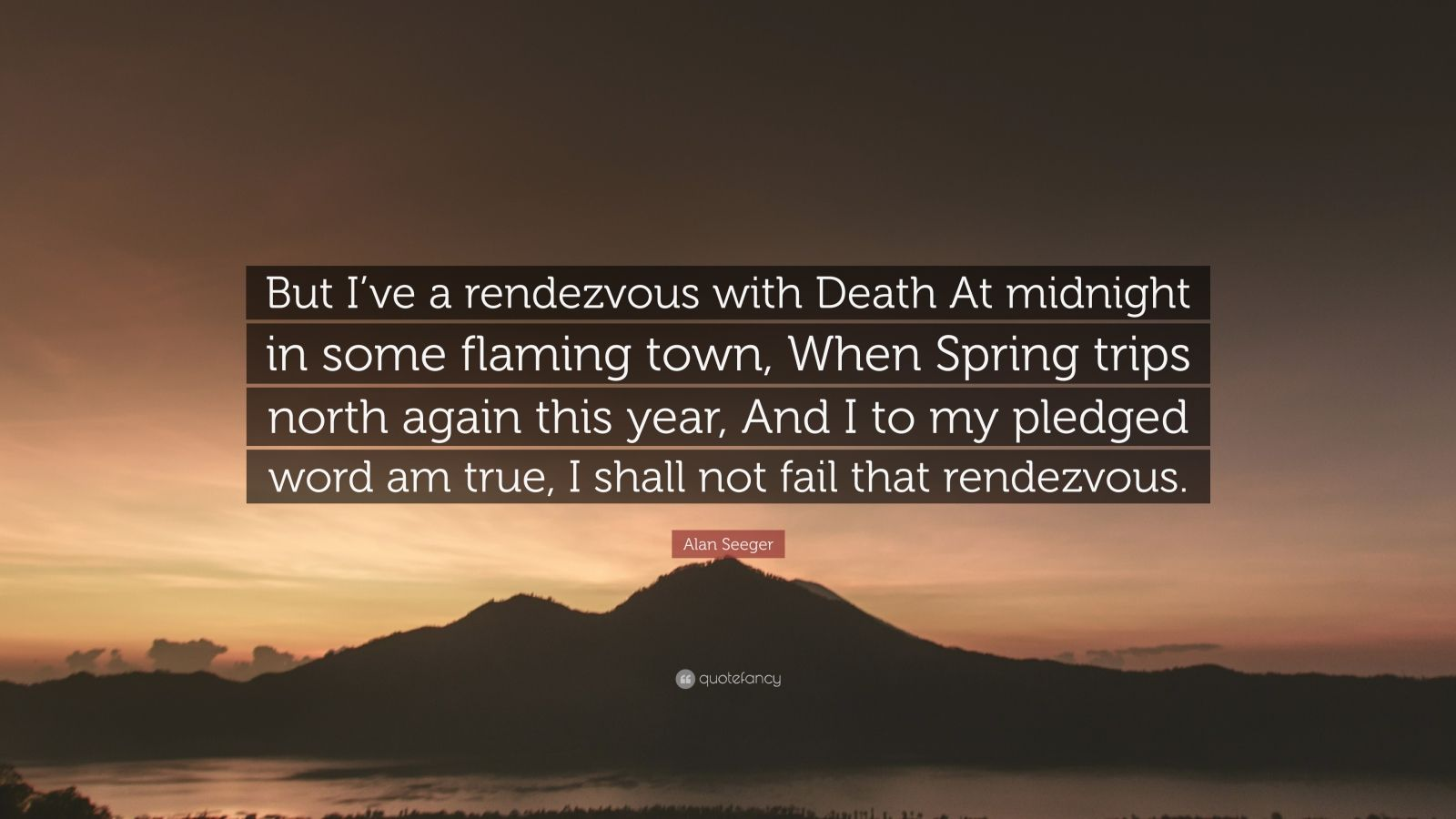an analysis of the concept of love in the poem i have a rendezvous with death by alan seegar I don't think anyone's immune from the doldrums the same goes for loneliness just recently, i felt a wave of something tinged with sadness and just wanted to be comfortable and tucked up some place familiar.