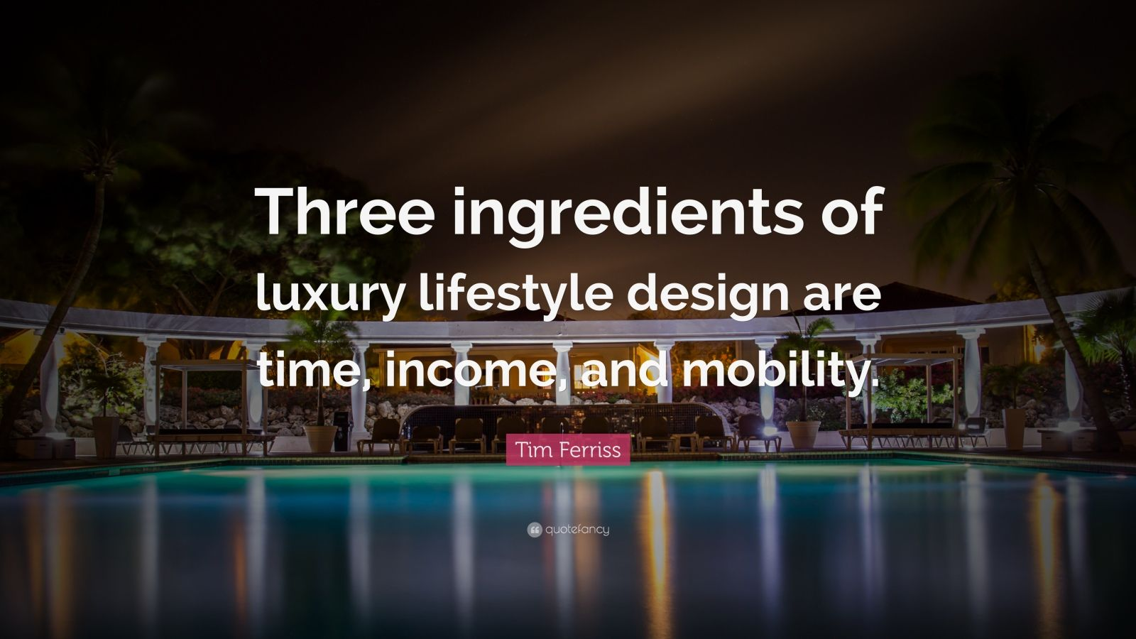 "Tim Ferriss Quote: ""Three ingredients of luxury lifestyle design are time, income, and mobility."""