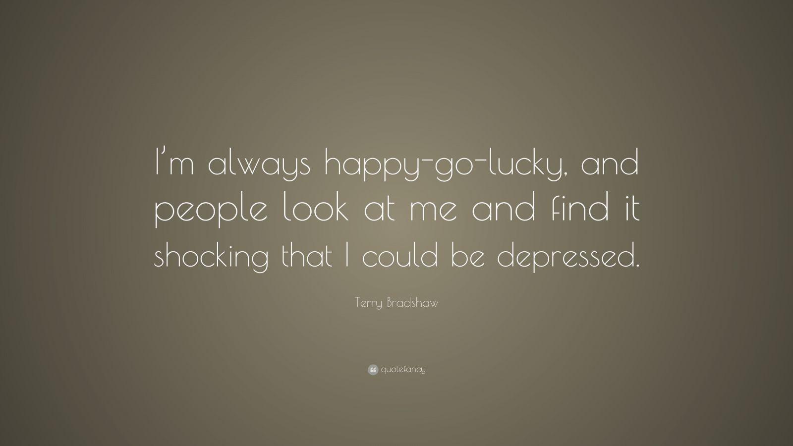 "Terry Bradshaw Quote: ""I'm always happy-go-lucky, and ..."