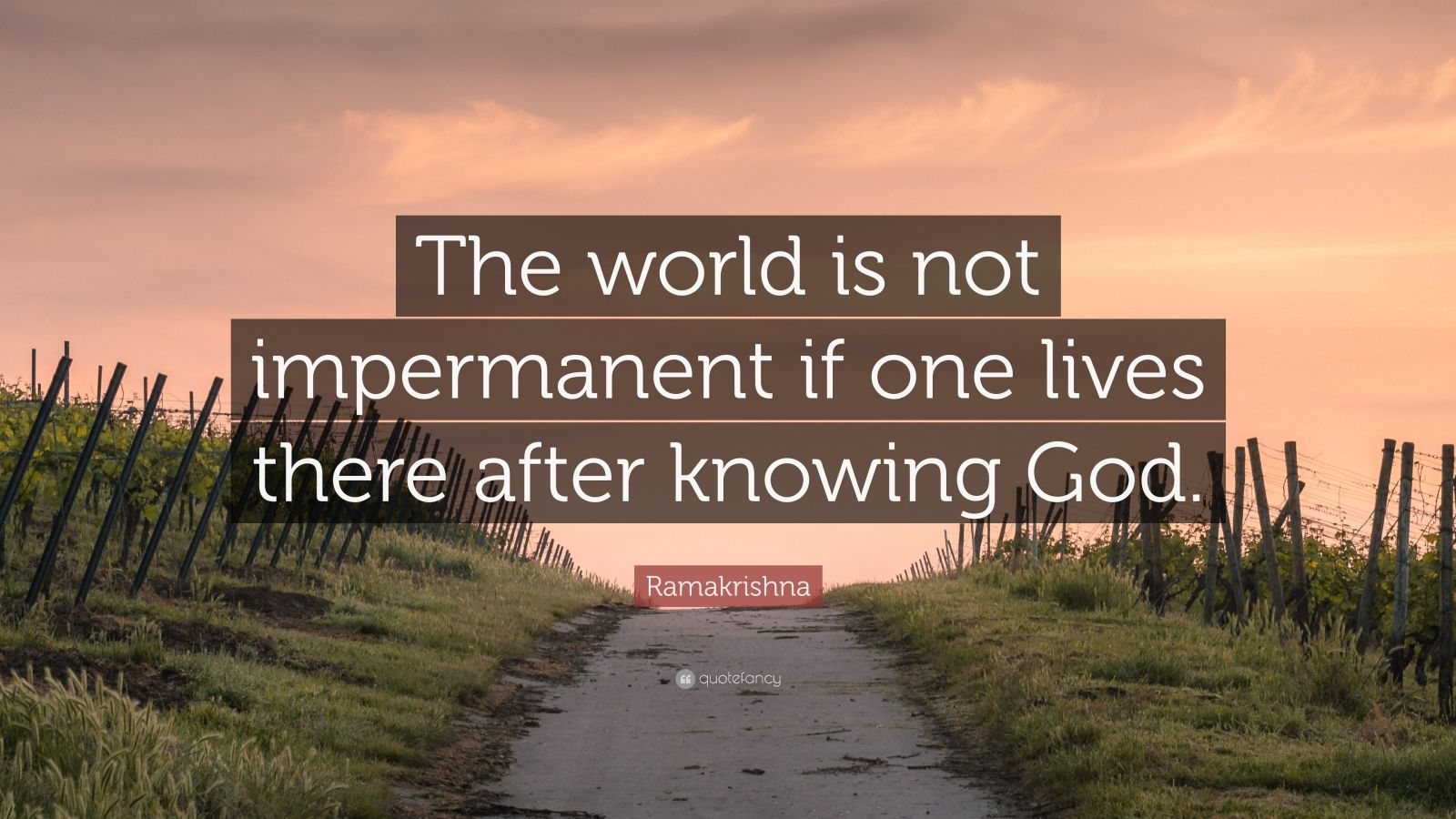 "Ramakrishna Quote: ""The world is not impermanent if one lives there after knowing God."""