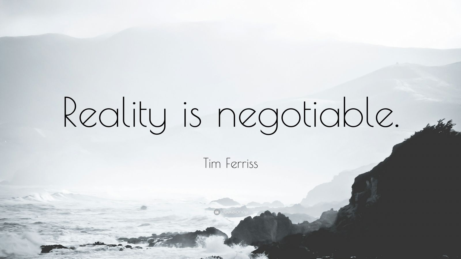 """Tim Ferriss Quote: """"Reality is negotiable."""""""