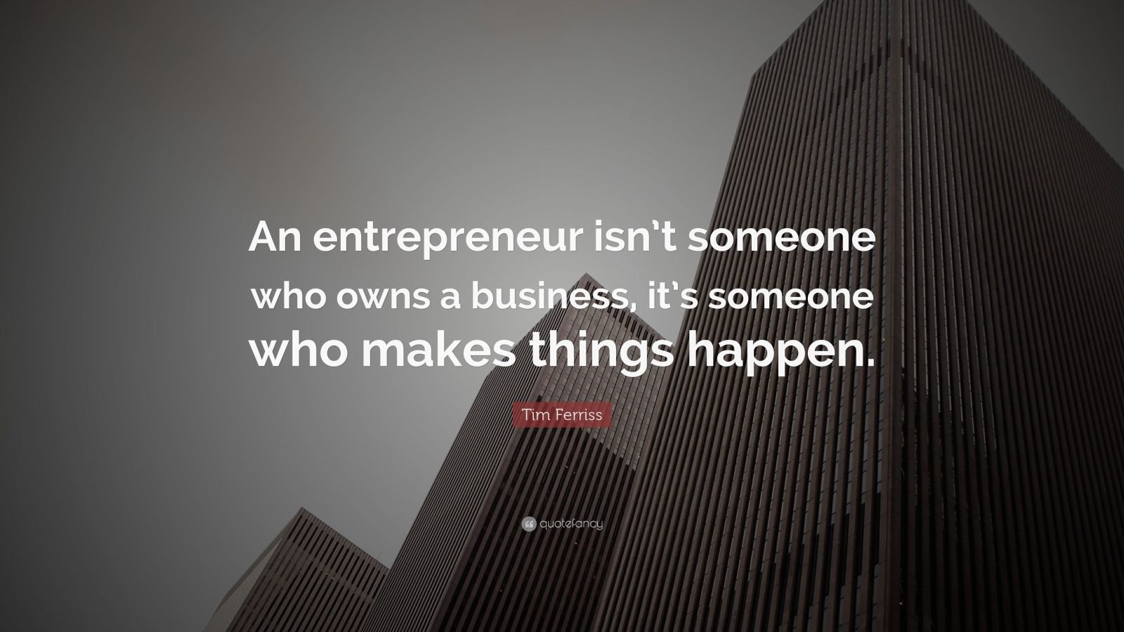 Tim ferriss quote an entrepreneur isn t someone who owns a business it s someone who makes - Entrepreneur wallpaper ...