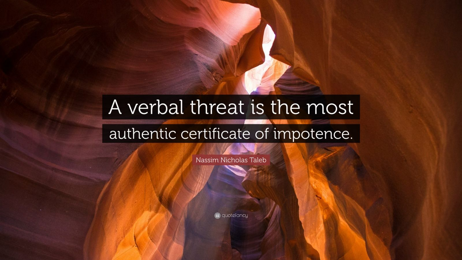 "Nassim Nicholas Taleb Quote: ""A verbal threat is the most authentic certificate of impotence."""
