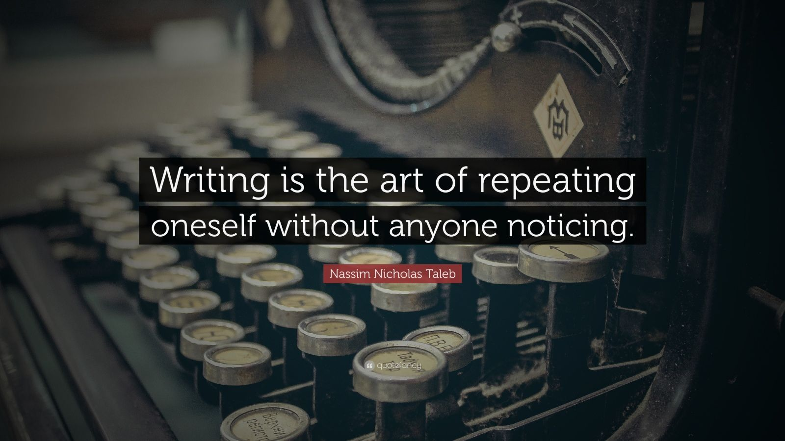 """Nassim Nicholas Taleb Quote: """"Writing is the art of repeating oneself without anyone noticing."""""""